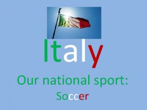 Italy Our national sport Soccer Soccer or Football