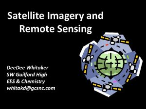 Satellite Imagery and Remote Sensing Dee Whitaker SW