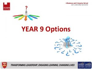 YEAR 9 Options What Are Options Choices Year