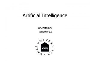 Artificial Intelligence Uncertainty Chapter 13 Uncertainty What shall