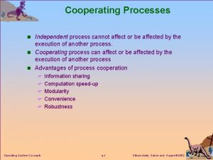 Cooperating Processes n Independent process cannot affect or