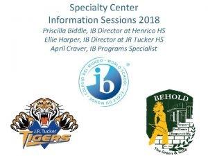 Specialty Center Information Sessions 2018 Priscilla Biddle IB
