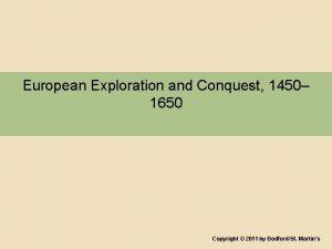 European Exploration and Conquest 1450 1650 Copyright 2011