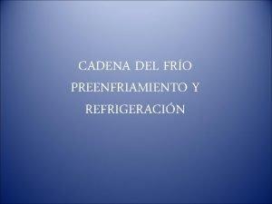 CADENA DEL FRO PREENFRIAMIENTO Y REFRIGERACIN PREENFRIAMIENTO Palabra