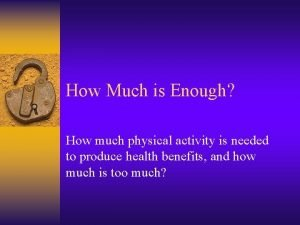 How Much is Enough How much physical activity