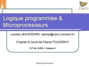 Logique programme Microprocesseurs Laurent JEANPIERRE jeanpliutc 3 unicaen
