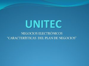 UNITEC NEGOCIOS ELECTRNICOS CARACTERSTICAS DEL PLAN DE NEGOCIOS