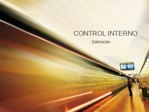 CONTROL INTERNO Definicin DEFINICIN Constituye el conjunto de