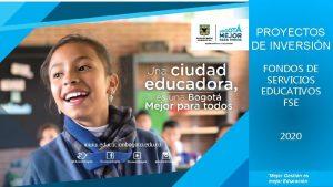PROYECTOS DE INVERSIN FONDOS DE SERVICIOS EDUCATIVOS FSE