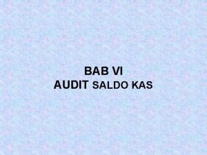 BAB VI AUDIT SALDO KAS ELEMEN KAS Kas