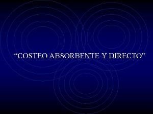 COSTEO ABSORBENTE Y DIRECTO DIFERENCIA ENTRE COSTEO DIRECTO