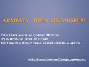 ARMENIA OPEN AIR MUSEUM Public Forum presentation by