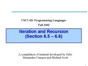 CSCI 431 Programming Languages Fall 2003 Iteration and
