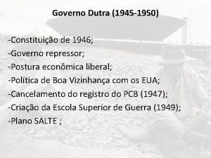 Governo Dutra 1945 1950 Constituio de 1946 Governo