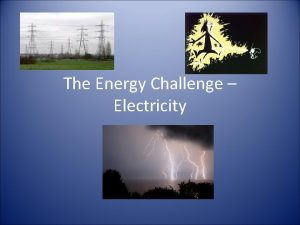 The Energy Challenge Electricity Forms of Energy Energy