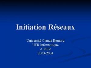 Initiation Rseaux Universit Claude Bernard UFR Informatique A