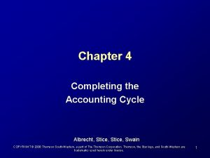 Chapter 4 Completing the Accounting Cycle Albrecht Stice
