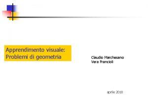 Apprendimento visuale Problemi di geometria Claudio Marchesano Vera