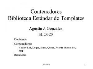 Contenedores Biblioteca Estndar de Templates Agustn J Gonzlez