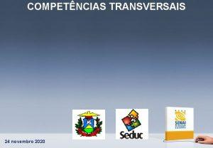 COMPETNCIAS TRANSVERSAIS 24 novembro 2020 COMPETNCIAS TRANSVERSAIS Empregabilidade