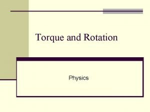 Torque and Rotation Physics Torque n Force is