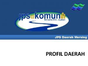 JPS Daerah Mersing PROFIL DAERAH PETA LOKASI DAERAH