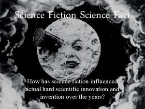 Science Fiction Science Fact How has science fiction