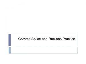 Comma Splice and Runons Practice Correct the Comma