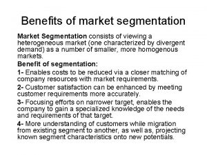 Benefits of market segmentation Market Segmentation consists of