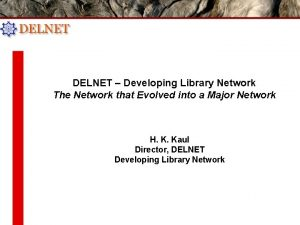 DELNET Developing Library Network The Network that Evolved