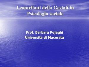 I contributi della Gestalt in Psicologia sociale Prof
