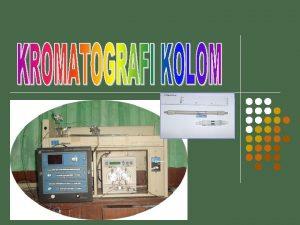 l l l Prinsip sama dengan kromatografi lapis