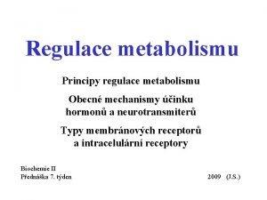 Regulace metabolismu Principy regulace metabolismu Obecn mechanismy inku