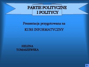 PARTIE POLITYCZNE I POLITYCY Prezentacja przygotowana na KURS