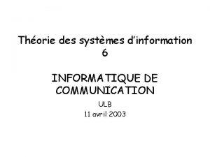 Thorie des systmes dinformation 6 INFORMATIQUE DE COMMUNICATION