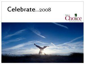 Celebrate 2008 Celebrate Your health New Principal Wellness