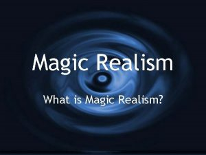 Magic Realism What is Magic Realism About Magic