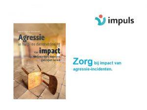 Zorg bij impact van agressieincidenten AGRESSIE FEITEN wat