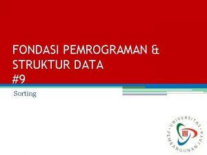 FONDASI PEMROGRAMAN STRUKTUR DATA 9 Sorting Sorting Introduction