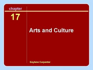 chapter 17 Arts and Culture Gaylene Carpenter Introduction