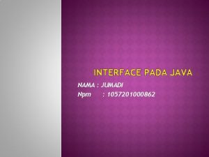 INTERFACE PADA JAVA NAMA JUMADI Npm 1057201000862 Interface