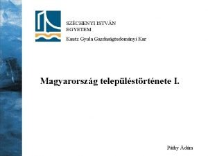 SZCHENYI ISTVN EGYETEM Kautz Gyula Gazdasgtudomnyi Kar Magyarorszg