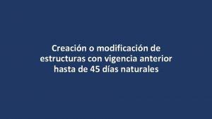Creacin o modificacin de estructuras con vigencia anterior