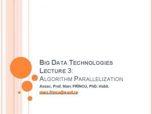 BIG DATA TECHNOLOGIES LECTURE 3 ALGORITHM PARALLELIZATION Assoc
