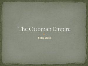 The Ottoman Empire Toleration Tolerance vs Toleration Tolerance