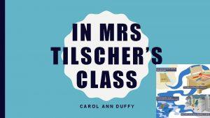 IN MRS TILSCHERS CLASS CAROL ANN DUFFY ANNOTATIONS