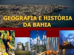 GEOGRAFIA E HISTRIA DA BAHIA INTRODUO n Considerando
