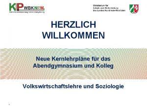 HERZLICH WILLKOMMEN Neue Kernlehrplne fr das Abendgymnasium und