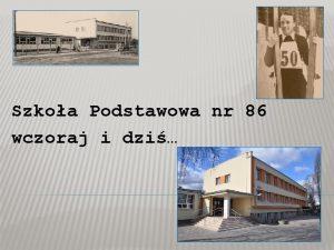 Szkoa Podstawowa nr 86 wczoraj i dzi SZKOA