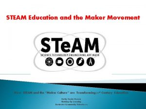 STEAM Education and the Maker Movement How STEAM